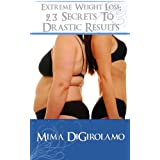 Extreme Weight Loss: 23 Secrets To Drastic Results