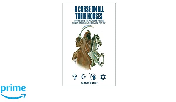 A Curse on All Their Houses: How Religious SCRIPTURE and ...