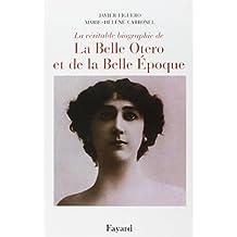 VÉRITABLE BIOGRAPHIE DE LA BELLE OTERO ET DE LA BELLE ÉPOQUE (LA)
