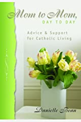 Mom to Mom, Day to Day: Advice and Support for Catholic Living Paperback