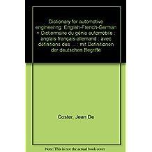 Dictionary for automotive engineering : English, French, German = Dictionnaire du génie automobile : anglais, français, allemand : avec définitions des termes français