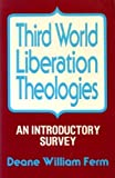 img - for Third World Liberation Theologies: An Introductory Survey by Deane William Ferm (1986-02-01) book / textbook / text book