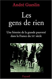 Les gens de rien : une histoire de la grande pauvreté dans la France du XXe siècle, Gueslin, André