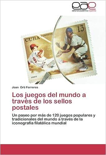 Los juegos del mundo a través de los sellos postales: Un paseo por más de 120 juegos populares y tradicionales del mundo a través de la iconografía filatélica mundial: Amazon.es: Orti Ferreres,