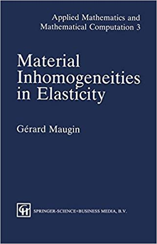 Material Inhomogeneities in Elasticity: With Applications to Fracture, Electrodynamics and Soliton Theory (Applied Mathematical Sciences)