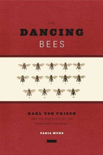 The Dancing Bees: Karl von Frisch and the Discovery of the Honeybee Language by University of Chicago Press