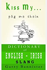 Kiss My ...: A Dictionary of English-Irish Slang (English and Irish Edition) Hardcover