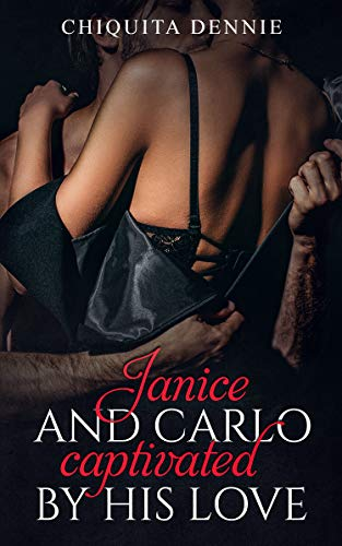 Janice and Carlo Captivated By His Love: Janice and Carlo Captivated By His Love (Spinoff of Antonio and Sabrina Series)
