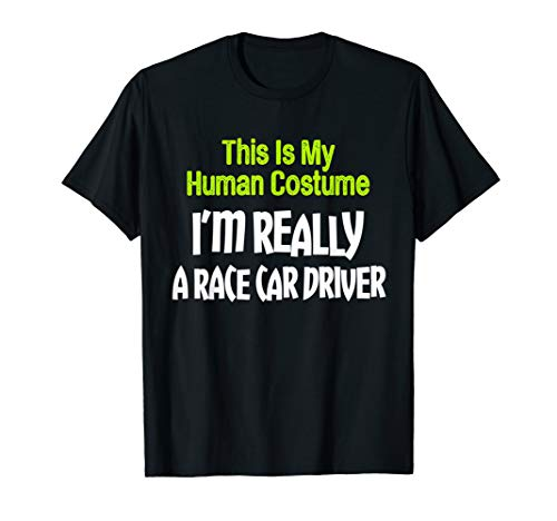 This Is My Human Costume I'm Really Race Car Driver T-Shirt ()