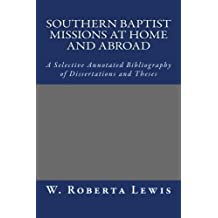 Southern Baptist Missions at Home and Abroad: A Selective Annotated Bibliography of Dissertations and Theses
