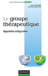 Le groupe thérapeutique : Approche intégrative par Edmond Marc