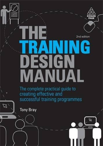 The Training Design Manual: The Complete Practical Guide to Creating Effective and Successful Training Programmes