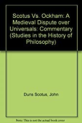Scotus Vs. Ockham: A Medieval Dispute over Universals: Commentary (Studies in the History of Philosophy)
