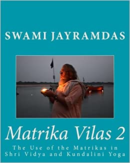 Matrika Vilas 2: The Use of the Matrikas in Shri Vidya and ...