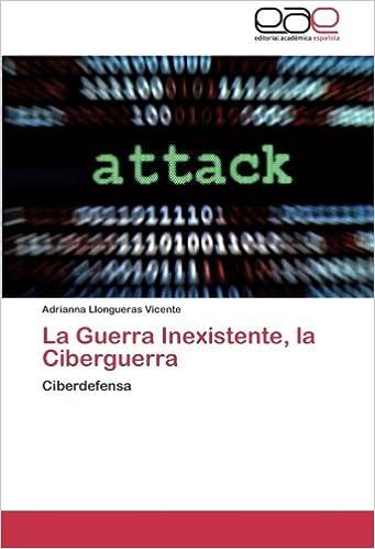 Amazon la guerra inexistente la ciberguerra ciberdefensa la guerra inexistente la ciberguerra ciberdefensa spanish edition spanish fandeluxe Gallery