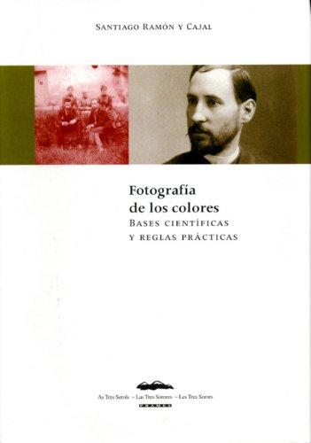 Descargar Libro Fotografia De Los Colores. Bases Cientificas Y Reglas Practicas Ramon Y Cajal