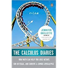 The Calculus Diaries: How Math Can Help You Lose Weight, Win in Vegas, and Survive a Zombie Apocalypse by Jennifer Ouellette