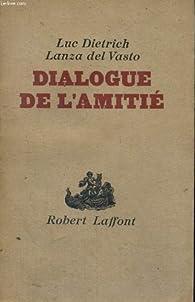 Dialogue de l'amitie. par Lanza Del Vasto