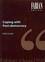 Coping with Post Democracy (Fabian Pamphlets)
