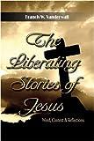 The Liberating Stories of Jesus, Francis W. Vanderwall, 1603831428