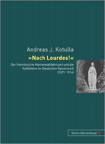 Book Nach Lourdes!: Der Franzoesische Marienwallfahrtsort Und Die Katholiken Im Deutschen Kaiserreich (1871-1914) by Andreas J Kotulla (2006-09-01)