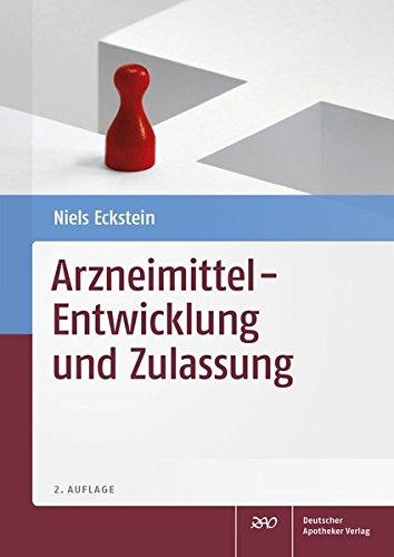 Arzneimittel - Entwicklung und Zulassung: Für Studium und Praxis