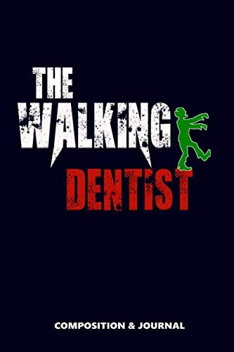 The Walking Dentist: Composition Notebook, Funny Scary Zombie Birthday Journal for Dentists to write -