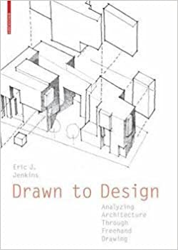 Eric J. Jenkins: Drawn to Design : Analyzing Architecture Through FreeHand Drawing (Paperback); 2012 Edition