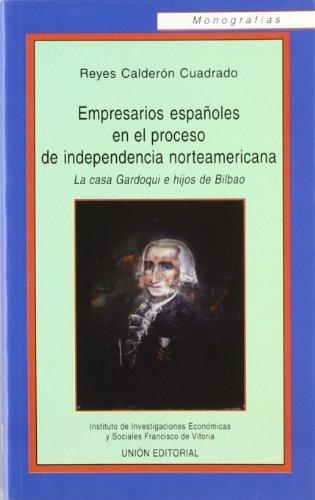 Descargar Libro Empresarios Españoles En El Proceso De Independencia Norteamericana : La Casa Gardoqui E Hijos De Bilbao ) Reyes Calderón Cuadrado