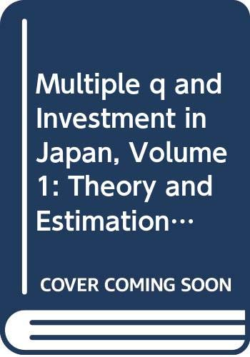 Multiple q and Investment in Japan, Volume 1: Theory and Estimation (SpringerBriefs in Economics) (Theories Of Capital Structure In Financial Management)