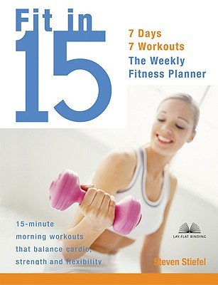 Fit in 15: 15-Minute Morning Workouts that Balance Cardio, Strength, and Flexibility