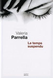 Le temps suspendu  : roman, Parrella, Valeria