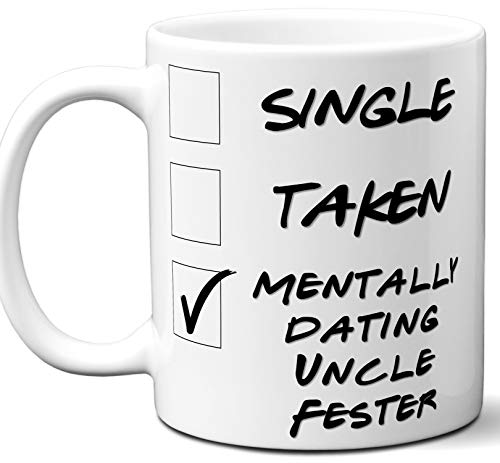 Funny Uncle Fester Mug. Single, Taken, Mentally Dating Coffee, Tea Cup. Best Gift Idea for Any The Addams Family TV Series Fan, Lover. Women, Men Boys, Girls. Birthday, Christmas. 11 oz. -