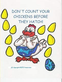 Don't Count Your Chickens Before They Hatch! (Don T Count Your Before They Hatch)