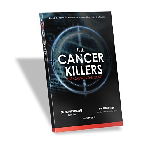 The Cancer Killers (The Cause is the cure) by Dr. Charles Majors, Dr. Ben Lerner, Sayer Ji (2012) Paperback