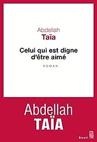 Celui qui est digne d'être aimé par Abdellah Taïa