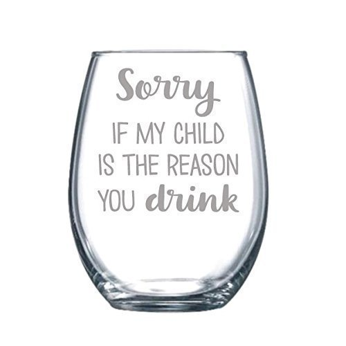 Sorry if my Child is the Reason you Drink Funny Gift Laser Etched Wine Glass Cursive - 17 oz