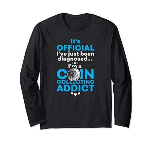 Coin collecting addict, coin collecting long sleeve t-shirt