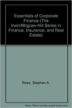 Essentials of Corporate Finance (The Irwin/Mcgraw-Hill Series in Finance, Insurance, and Real Estate)