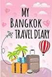 My Bangkok Travel Diary Log Journal / NoteBook  6x9 Ruled Lined 120 Pages Trip traveler log book: Let The Adventure Begin Bangkok Travel Trip Journal ... giftkeepsake Memories journal notebook diary
