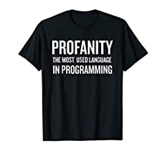 Profanity The Most Used Language in Programming T-shirt This funny geek t-shirt is great for computing programmer, computer science, geeks, coders and software developers. They think and breathe code from HTML, Javascript, PHP, C, C#, C++ or ...