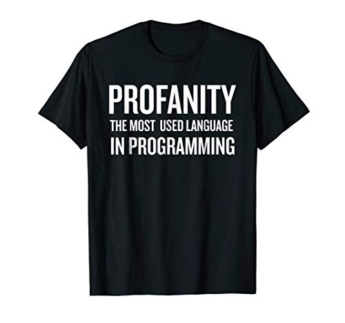 Profanity The Most Used Language in Programming T-shirt (Best Javascript Debugging Tools)