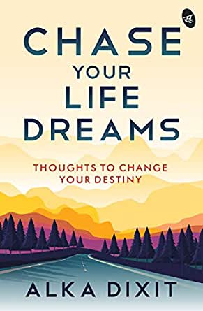 Chase Your Life Dreams: Thoughts to change your destiny (English Edition) eBook: Alka Dixit: Amazon.es: Tienda Kindle