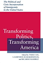 Transforming Politics, Transforming America: The Political and Civic Incorporation of Immigrants in the United States (Race, Ethnicity, and Politics)