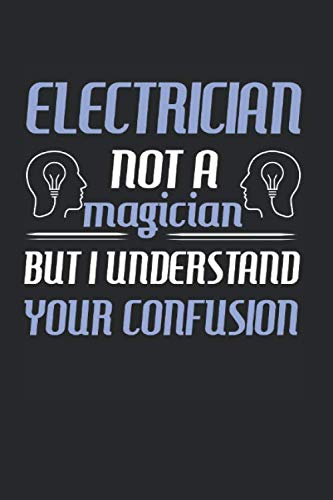 Electrician Not A Magician But I Understand Your Confusion: Electrician Themed Blank Lined Notebook ()