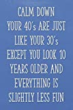Calm Down Your 40's Are Just Like Your 30's