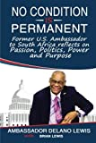 No Condition Is Permanent: Former U.S. Ambassador to South Africa reflects on Passion, Politics, Power and Purpose