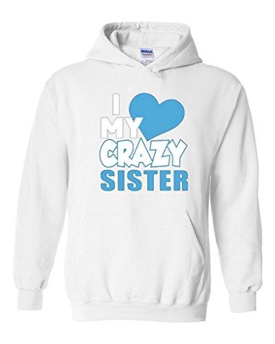 Acacia I Love My Crazy Sister - Best Selling Gift Series Unisex Hoodie Sweatshirt Large White