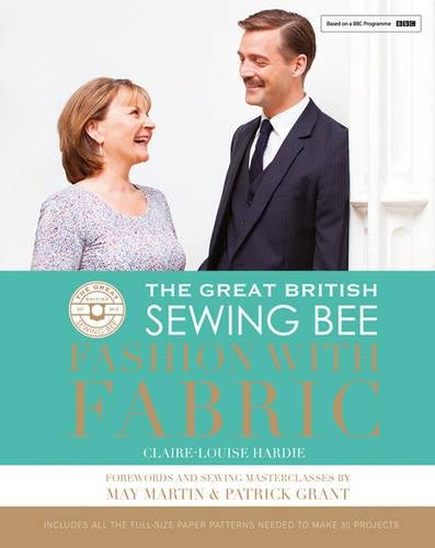 The Great British Sewing Bee 3: Fashion with Fabric (With Fashion Sewing Bee Fabric)