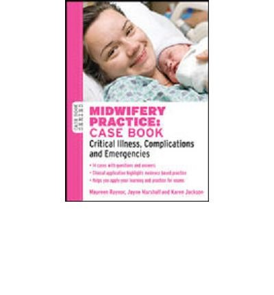 Download [(Midwifery Practice: Critical Illness, Complications and Emergencies Case Book)] [Author: Maureen D. Raynor] published on (July, 2012) PDF